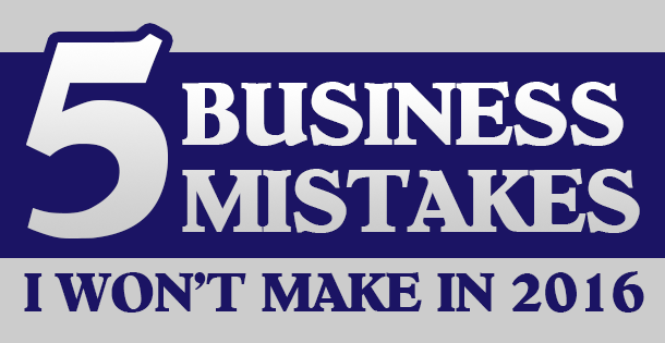 5 Business Mistakes I Won't Make in 2016