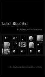 Tactical Biopolitics: Art, Activism, and Technoscience