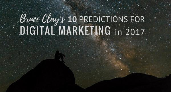 Bruce Clay's 2017 digital marketing predictions