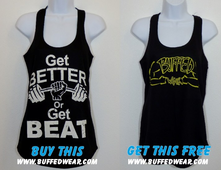 """Get Better or Get Beat"" super soft and comfortable, 32 singles, terry tanktop HERE. When we recieve your order (remember, order MUST be received by Midnight PST on Friday, April 22nd), we'll ship you a FREE BUFFEDWEAR tanktop with your order."
