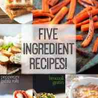 5 Ingredient Recipes for easy weeknight meals!