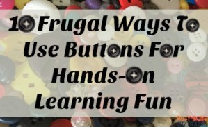 10 Frugal Ways To Use Buttons For Hands-On Learning Fun