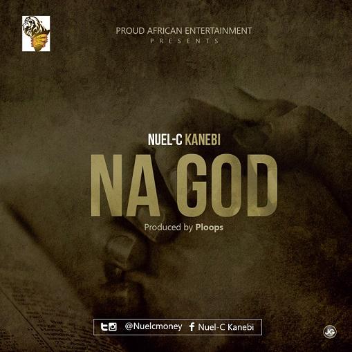 Nuel C Kanebi - Na God (Prod. Ploops)