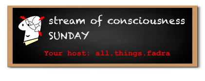 All Things Fadra: Stream of Conscious Sunday
