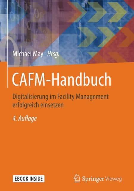 Prof. Michael May hat das CAFM-Handbuch in der 4. Auflage vorgelegt – um knapp 220 Seiten gewachsen und mit Fokus Digitalisierung in all ihren Facetten