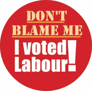 Don't blame me - I voted Labour