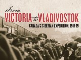 A Review of Benjamin Isitt's 'From Victoria to Vladivostok: Canada's Siberian Expedition, 1917-1919′ by Nicholas Clarke