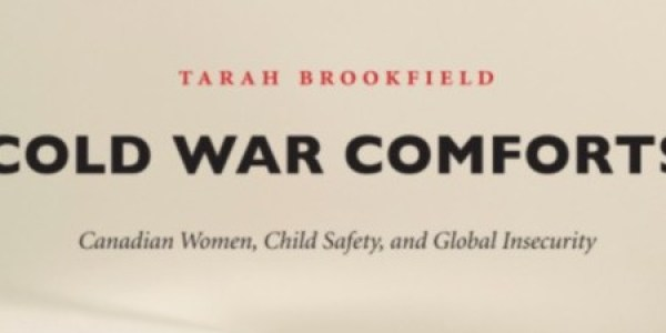 Review of Tarah Brookfield's Cold War Comforts: Canadian Women, Child Safety, and Global Insecurity by Ian Muller
