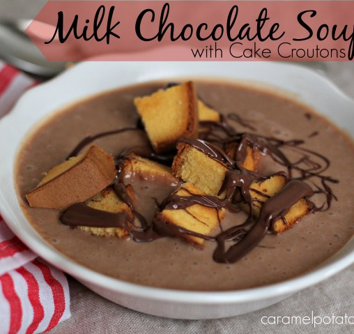 Caramel Potatoes » Milk Chocolate Soup with Cake Croutons