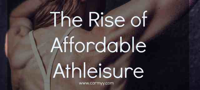 The Rise of Affordable Athleisure www.carmyy.com