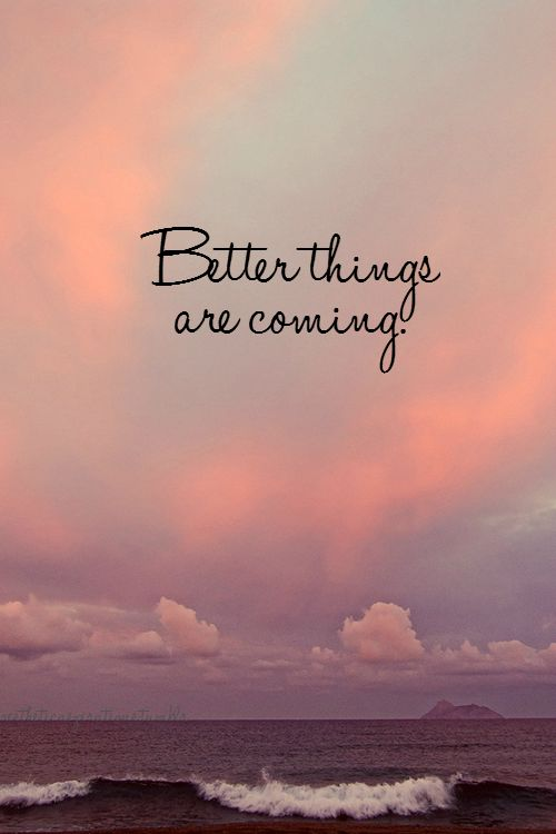 Inspirational Quote: Better things are coming