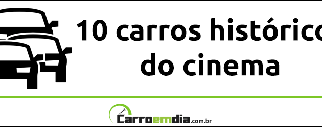 10 carros históricos do cinema