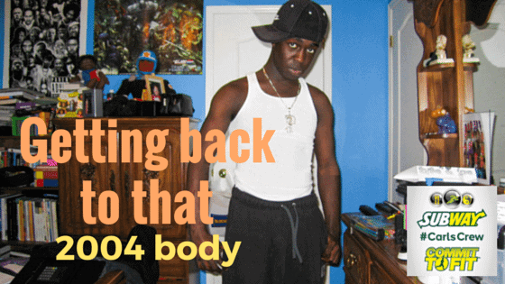 Subway Canada Helps Me #BuildAWinner — the #CarlsCrew Wrap-Up! — Getting back to that 2004 body