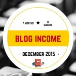 Blog Income Report and Traffic Stats – December 2015 (7 months of blogging!)