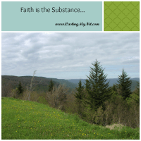 Faith is the Substance...