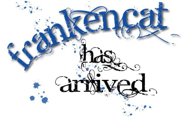 Fancy letter with lots of paint splatters reads Frankencat has arrived.