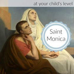 Saint Monica: Stories and Saint Activities--- at your child's level!