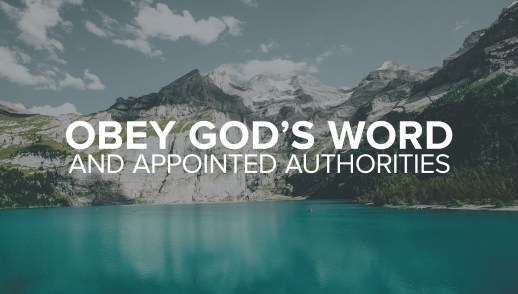 Obey God's Word and Appointed Authorities