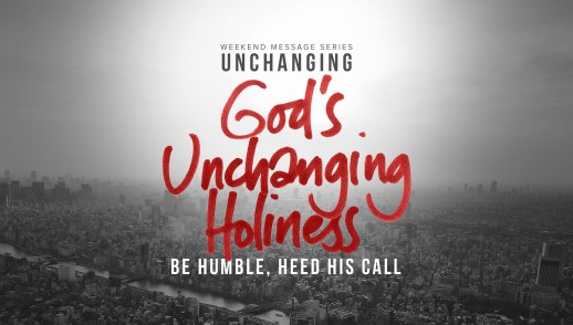 God's Unchanging Holiness: Be Humble, Heed His Call