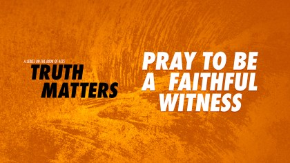 Pray To Be A Faithful Witness