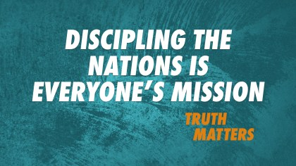Discipling the Nations is Everyone's Mission