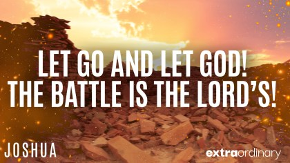 Let Go and Let God! The Battle is the Lord's!