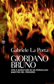 Giordano Bruno. Vita e avventure di un pericoloso maestro del pensiero