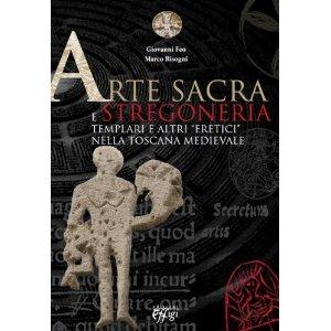 "Arte sacra e stregoneria. Templari e altri ""eretici"" nella Toscana medievale"