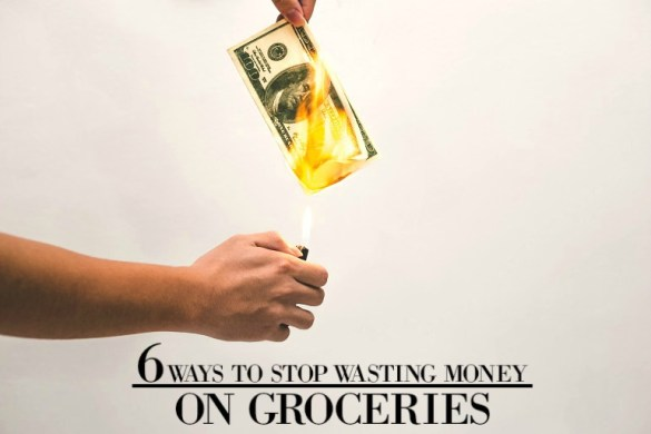 6 ways to stop wasting money on groceries blog picture