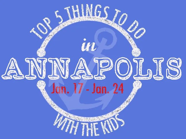 Top things to do in Annapolis with kids this week: January 17, 2016