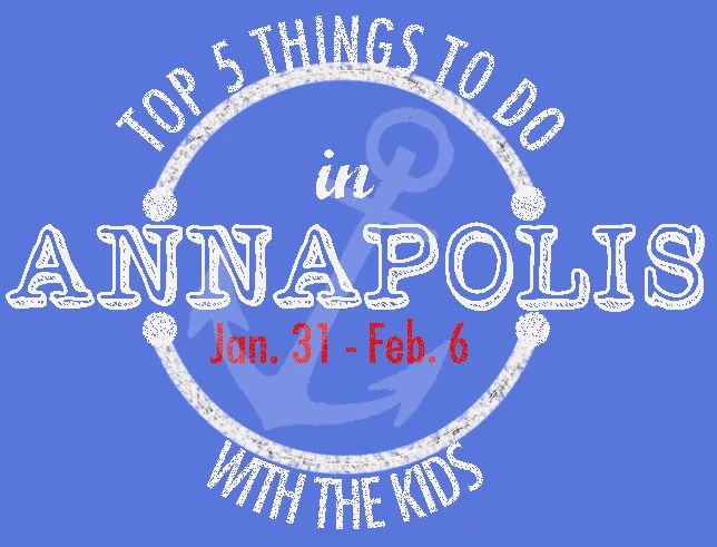 Top things to do in Annapolis with kids this week: January 31st, 2016