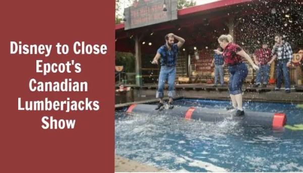 Disney to Close Epcot's Canadian Lumberjacks Show