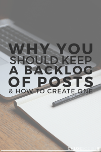 Why You Should Keep a Backlog of Posts & How to Create One