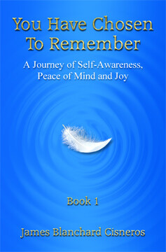 Book 1 Cover: You Have Chosen to Remember: A Journey of Self-Awareness, Peace of Mind and Joy