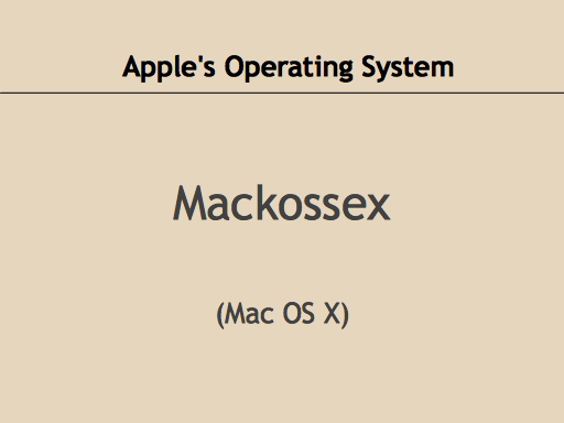 Apple's Operating System: Mackossex.