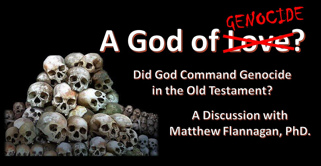 Did God really command genocide with Matthew Flannagan