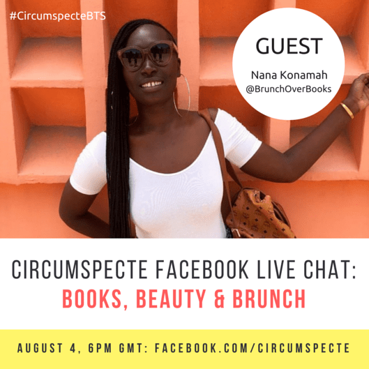 Love food and books? Tune into Circumspecte behind the seens: A Facebook Live Chat with Nana Konamah Boateng of Brunch Over Books
