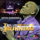 "GOSPEL ARTIST KEVIN DOWNSWELL RELEASES ""I FEEL LIKE RUNNING"", HIS FIRST SINGLE FOR TUFF GONG RECORDS!"