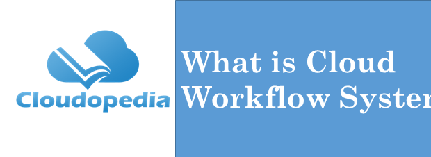 Definition of Cloud Work Flow System