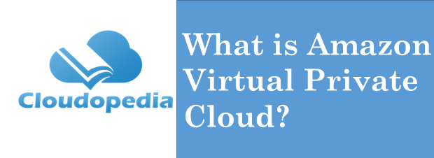 Definition of Amazon Virtual Private Cloud