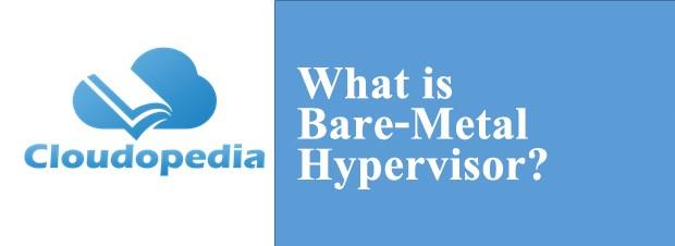 Definition of Bare-Metal Hypervisor