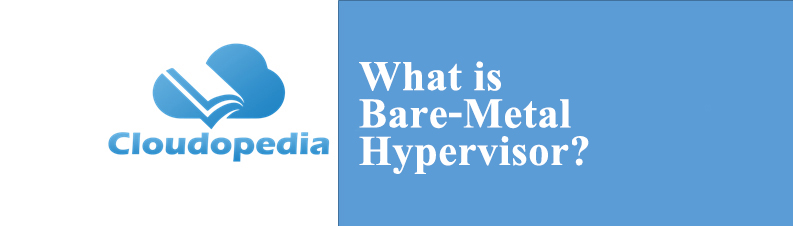 Definition of Bare-Metal Hypervisor