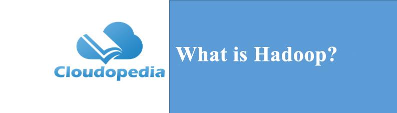 Definition of Hadoop