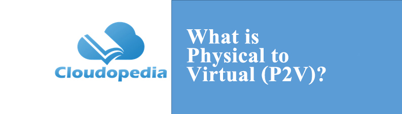 Definition of Physical to Virtual (P2V)
