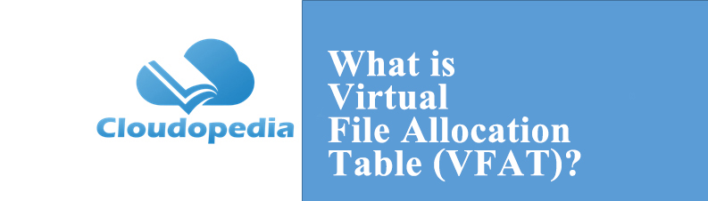 Definition of Virtual File Allocation Table (VFAT)