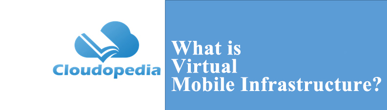 Definition of Virtual mobile infrastructure