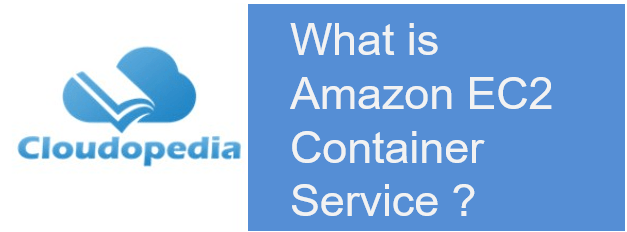 Definition of Amazon EC2 container service