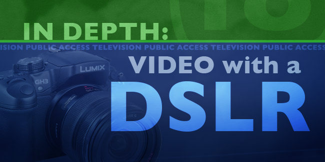 In Depth - Video with a DSLR