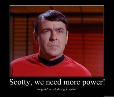 Scotty, we need more power!