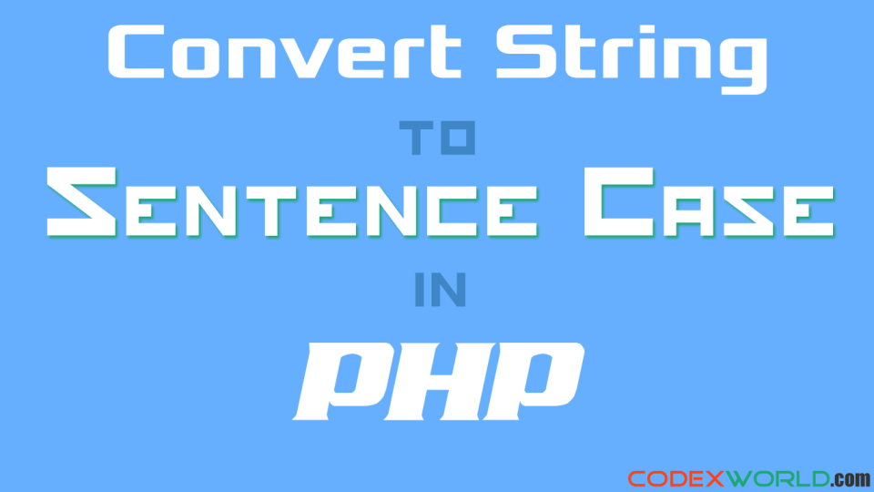 convert-string-to-sentence-case-php-codexworld